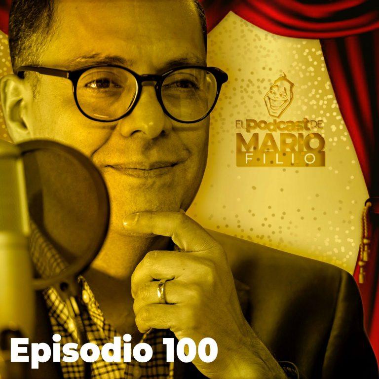 Episodio 100 | El Podcast de Mario Filio